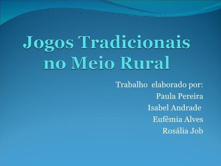 Trabalho  elaborado por: Paula Pereira Isabel Andrade  Eufêmia Alves Rosália Job