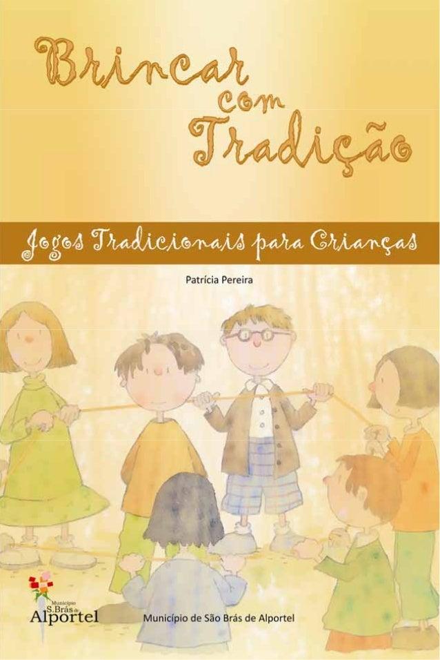 Brincar com Tradição  Brincar com Tradição  Jogos Tradicionais para Crianças  Patrícia Pereira  Município de São Brás de A...