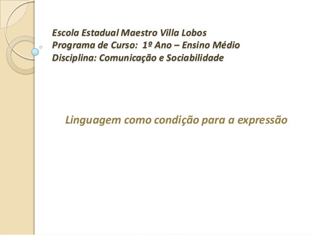 Escola Estadual Maestro Villa LobosPrograma de Curso: 1º Ano – Ensino MédioDisciplina: Comunicação e SociabilidadeLinguage...
