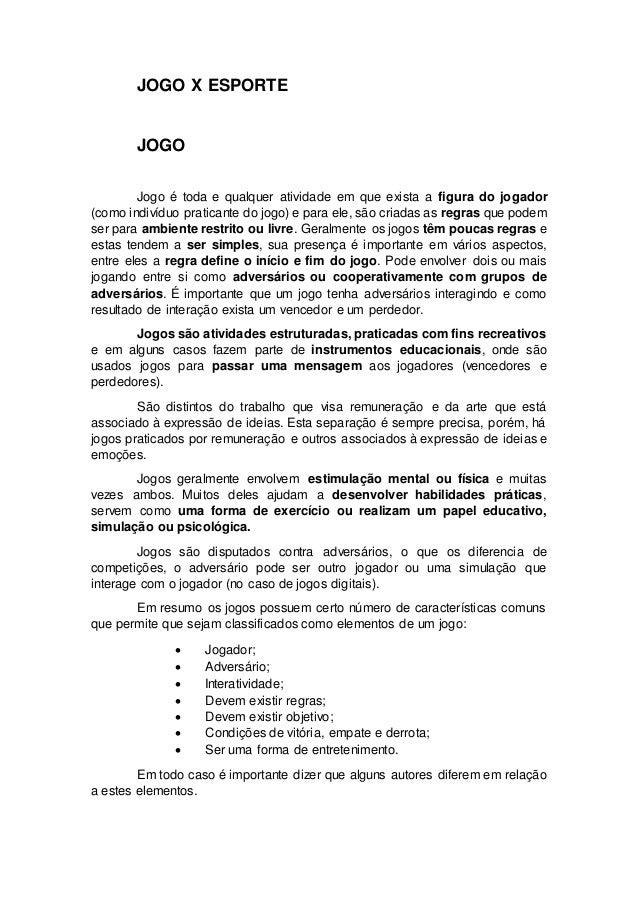 JOGO X ESPORTE  JOGO  Jogo é toda e qualquer atividade em que exista a figura do jogador  (como indivíduo praticante do jo...