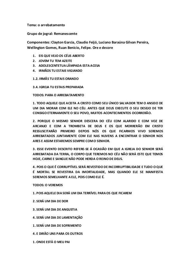Tema: o arrebatamentoGrupo de jogral: RemanescenteComponentes: Clayton Garcia, Claudio Feijó, Luciano Baraúna Gilvan Perei...