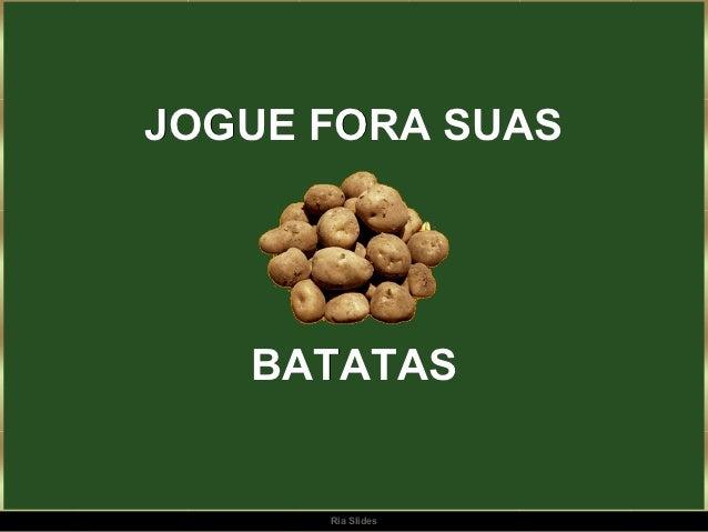 JOGUE FORA SUAS   BATATAS      Ria Slides
