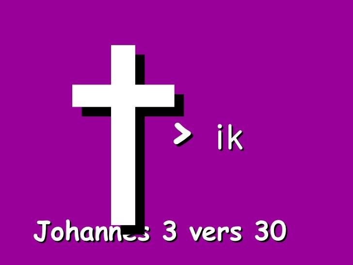 >  ik Johannes 3 vers 30 †