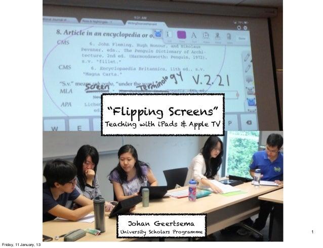 """Flipping Screens""                         Teaching with iPads & Apple TV                               Johan Geertsema   ..."