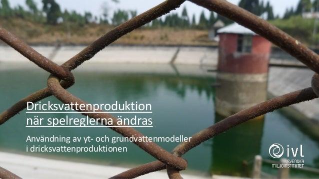 Dricksvattenproduktion när spelreglerna ändras Användning av yt- och grundvattenmodeller i dricksvattenproduktionen