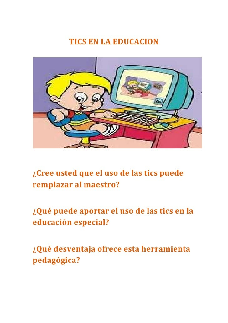 TICS EN LA EDUCACION<br />¿Cree usted que el uso de las tics puede remplazar al maestro?<br />¿Qué puede aportar el uso de...