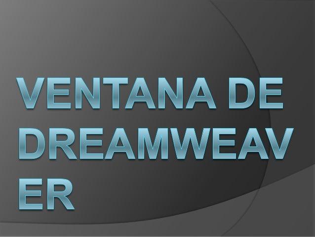 VENTANA DREAMWEAVER: El formato de trabajo de esta ventana    MX (como todas las versiones MX) combina una serie de    ven...