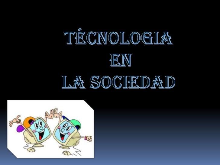 ¿QUÈ ESTECNOLOGIA?Se vinculada al conjunto de losconocimientos que permiten fabricarobjetos y modificar el medioambiente, ...