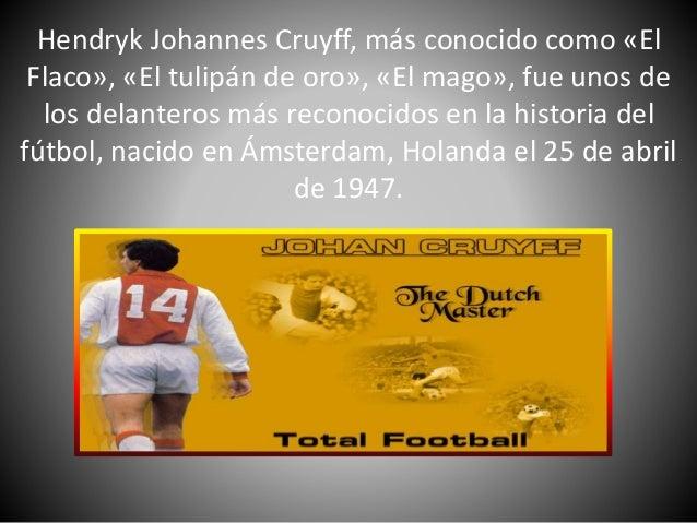 • Cruyff, con tan sólo 19 años, un septiembre de 1966, debutó en la Selección mayor de Holanda, en un partido frente a la ...