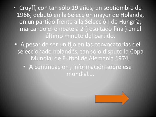 Alemania '74: el equipo de Cruyff (Holanda), se encontraba en el Grupo 2 de la primera ronda junto a los seleccionados de ...
