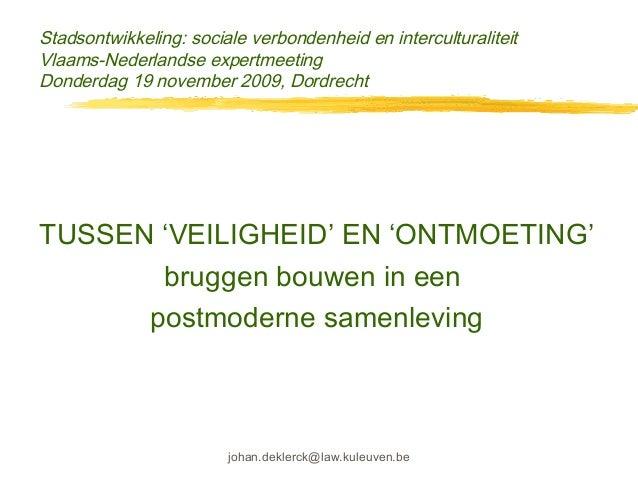 johan.deklerck@law.kuleuven.be Stadsontwikkeling: sociale verbondenheid en interculturaliteit Vlaams-Nederlandse expertmee...