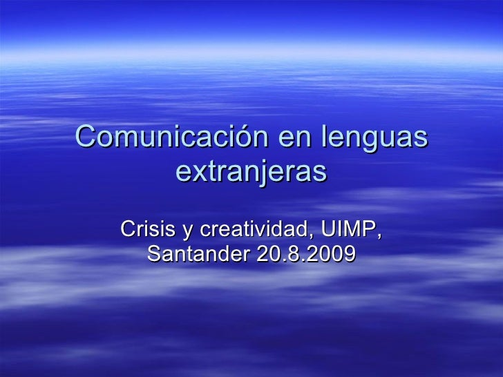 Comunicación en lenguas extranjeras Crisis y creatividad, UIMP, Santander 20.8.2009