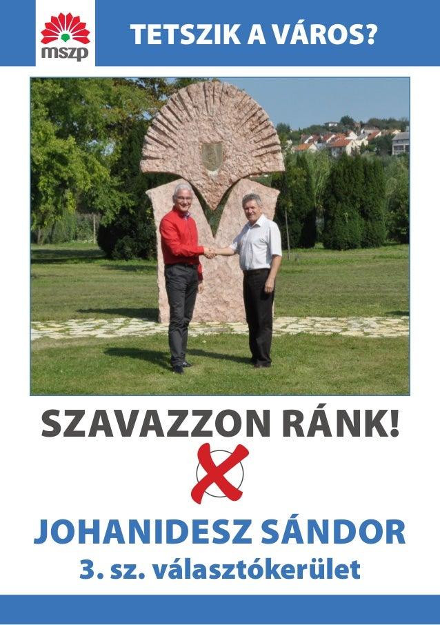 TETSZIK A VÁROS?  JOHANIDESZ SÁNDOR  3. sz. választókerület  SZAVAZZON RÁNK!