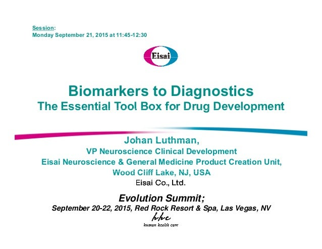 Session: Monday September 21, 2015 at 11:45-12:30 Biomarkers to Diagnostics The Essential Tool Box for Drug DevelopmentThe...