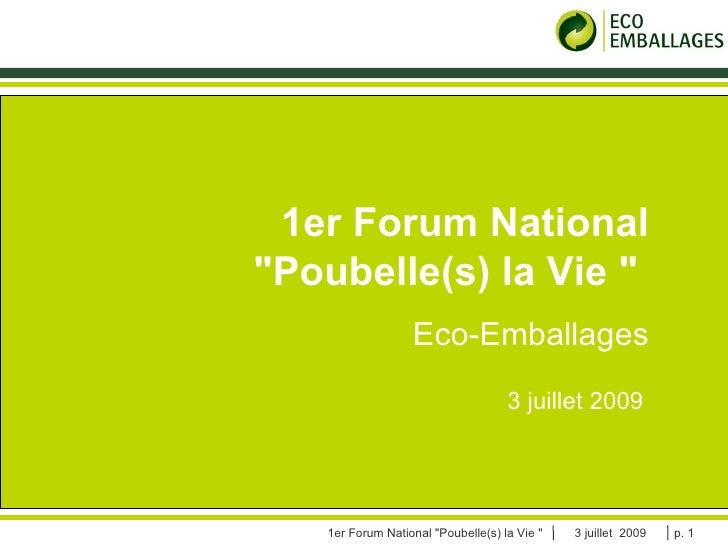 "COMITE STRATEGIQUE ECOPAR 21 novembre 2008 1er Forum National ""Poubelle(s) la Vie ""  Eco-Emballages 3 juillet 2009"