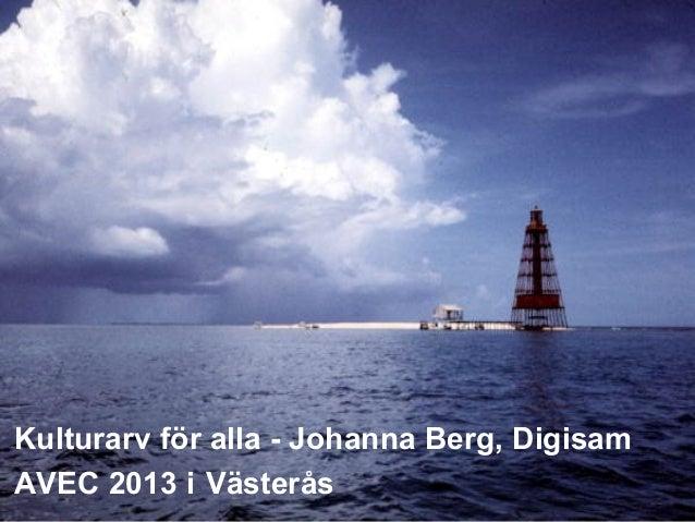 Kulturarv för alla - Johanna Berg, Digisam AVEC 2013 i Västerås