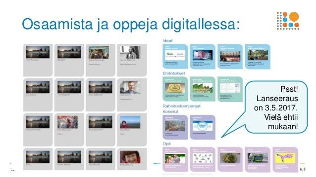 I Valtioneuvoston kanslia I vnk.fi12 Osaamista ja oppeja digitallessa: Psst! Lanseeraus on 3.5.2017. Vielä ehtii mukaan!