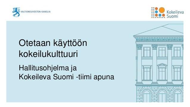 Otetaan käyttöön kokeilukulttuuri Hallitusohjelma ja Kokeileva Suomi -tiimi apuna
