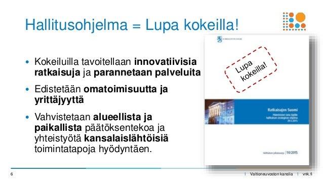 I Valtioneuvoston kanslia I vnk.fi • Kokeiluilla tavoitellaan innovatiivisia ratkaisuja ja parannetaan palveluita • Ediste...