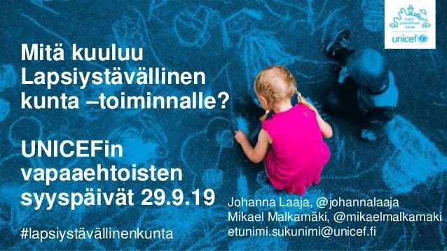 Mitä kuuluu Lapsiystävällinen kunta –toiminnalle? UNICEFin vapaaehtoisten syyspäivät 29.9.19 #lapsiystävällinenkunta Johan...