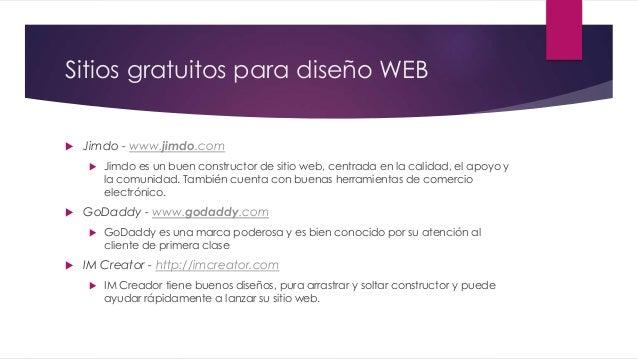 Sitios gratuitos para diseño WEB  Jimdo - www.jimdo.com  Jimdo es un buen constructor de sitio web, centrada en la calid...