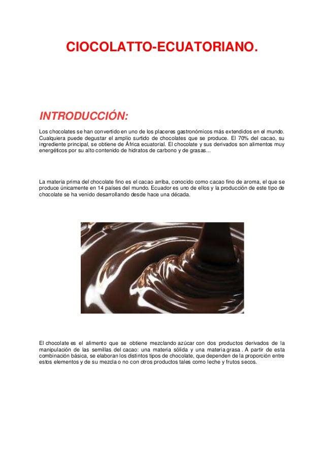 CIOCOLATTO-ECUATORIANO.INTRODUCCIÓN:Los chocolates se han convertido en uno de los placeres gastronómicos más extendidos e...