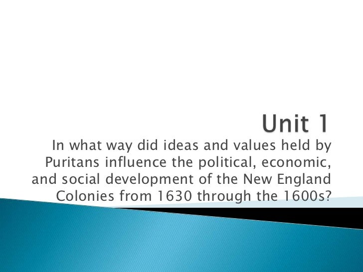 In what way did ideas and values held by  Puritans influence the political, economic,and social development of the New Eng...