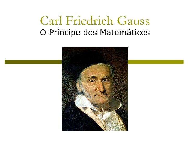 Carl Friedrich Gauss O Príncipe dos Matemáticos