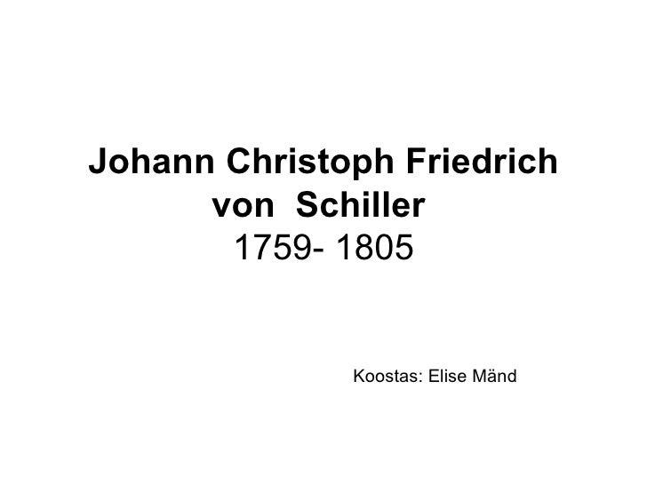 Johann Christoph Friedrich  von   Schiller   1759- 1805 Koostas: Elise Mänd