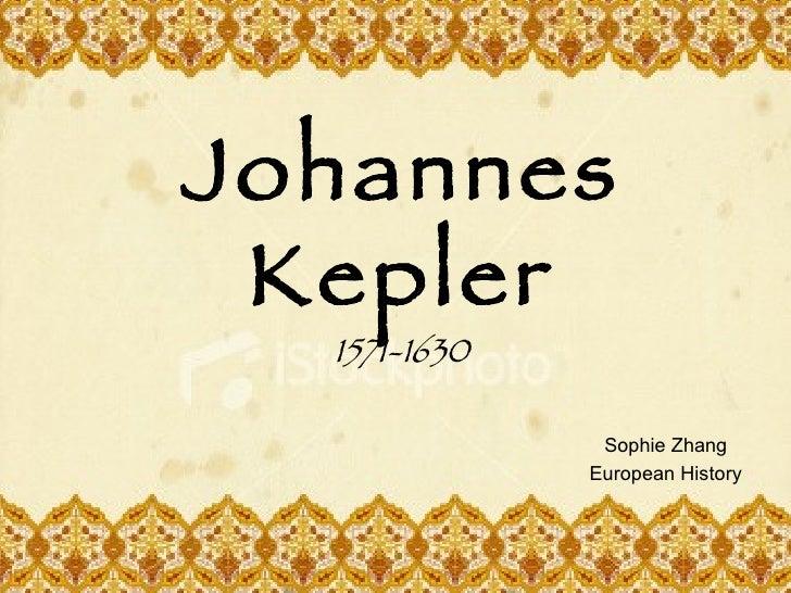 Johannes Kepler Sophie Zhang European History 1571-1630