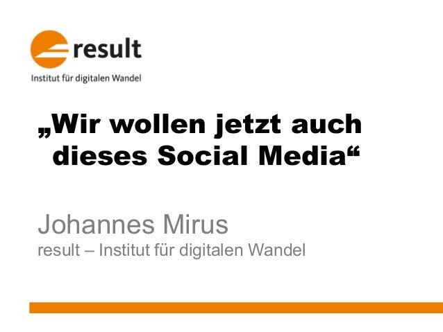 """""""Wir wollen jetzt auchdieses Social Media""""Johannes Mirusresult – Institut für digitalen Wandel"""