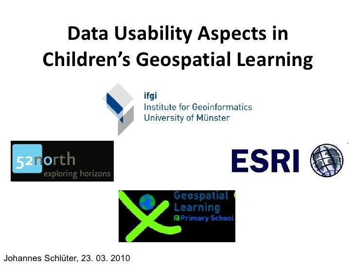 Data Usability Aspects in          Children's Geospatial Learning     Johannes Schlüter, 23. 03. 2010