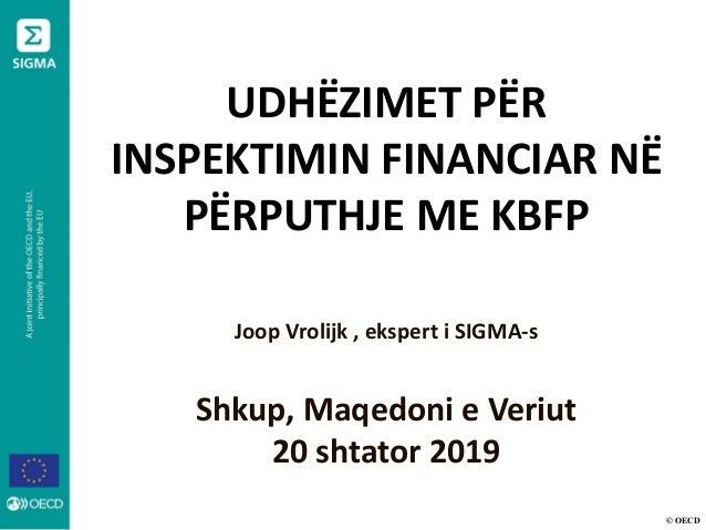 © OECD UDHËZIMET PËR INSPEKTIMIN FINANCIAR NË PËRPUTHJE ME KBFP Joop Vrolijk , ekspert i SIGMA-s Shkup, Maqedoni e Veriut ...