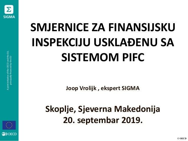 © OECD SMJERNICE ZA FINANSIJSKU INSPEKCIJU USKLAĐENU SA SISTEMOM PIFC Joop Vrolijk , ekspert SIGMA Skoplje, Sjeverna Maked...