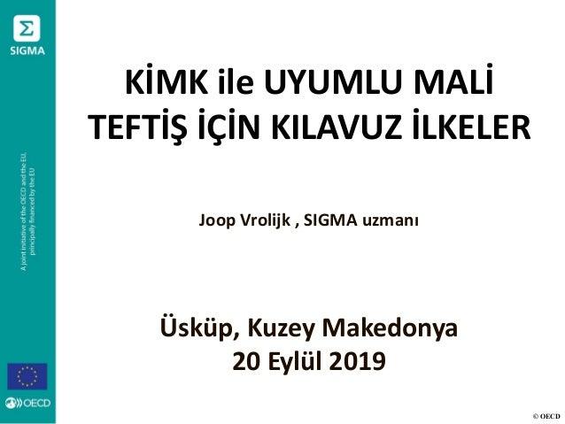 © OECD KİMK ile UYUMLU MALİ TEFTİŞ İÇİN KILAVUZ İLKELER Joop Vrolijk , SIGMA uzmanı Üsküp, Kuzey Makedonya 20 Eylül 2019