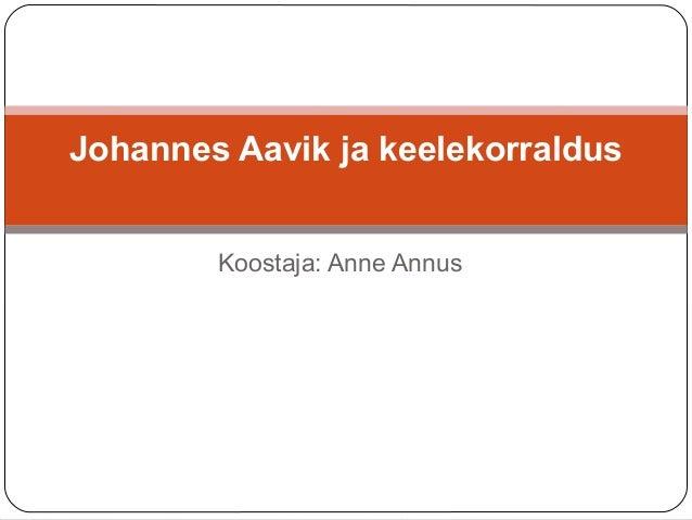 Koostaja: Anne Annus Johannes Aavik ja keelekorraldus