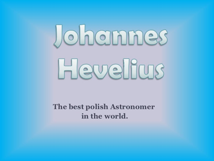 Johannes Hevelius<br />The best polish Astronomer<br /> in the world.<br />