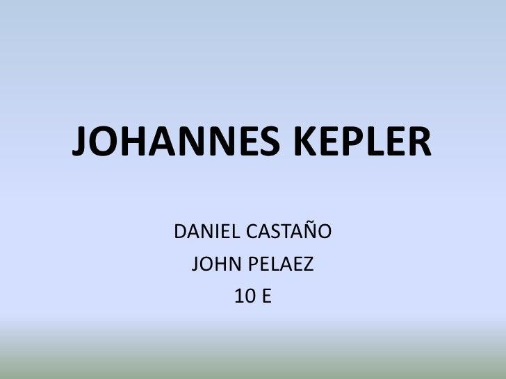 JOHANNES KEPLER<br />DANIEL CASTAÑO<br />JOHN PELAEZ<br />10 E<br />