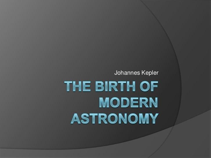 The birth of modern astronomy<br />Johannes Kepler<br />