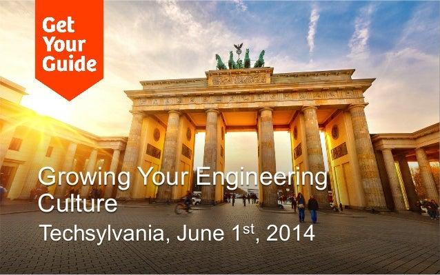 Growing Your Engineering Culture Techsylvania, June 1st, 2014