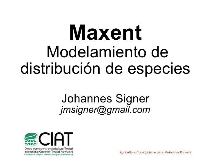 Maxent  Modelamiento de distribución de especies Johannes Signer [email_address]
