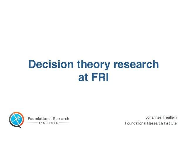 Johannes Treutlein Foundational Research Institute Decision theory research at FRI