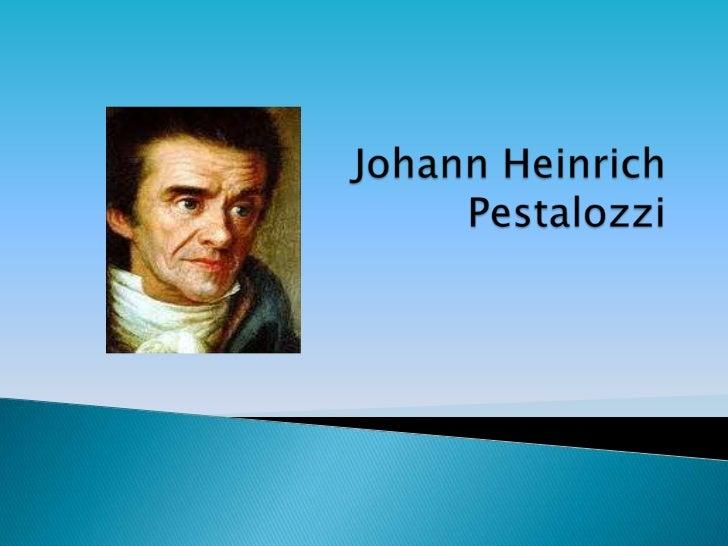 Johann Heinrich             Pestalozzi <br />