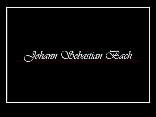 Johann Sebastian Bach de 31 de março de 1685 a 28 de julho de 1750 (65 anos)     Johann Sebastian Bach; nascido em Eisen...