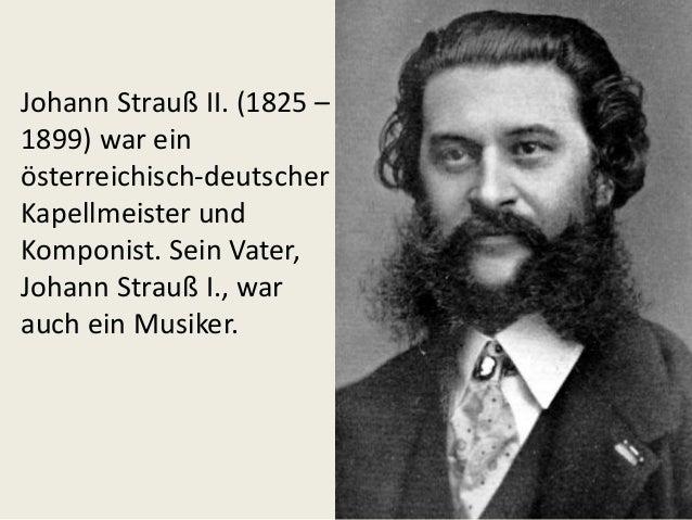 Johann Strauß II. (1825 – 1899) war ein österreichisch-deutscher Kapellmeister und Komponist. Sein Vater, Johann Strauß I....