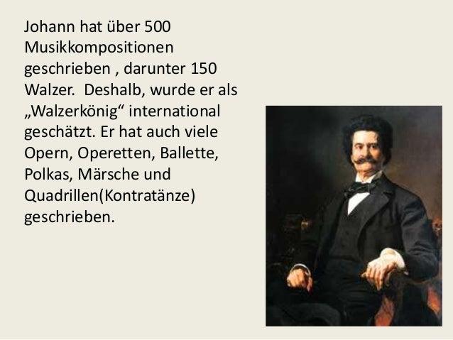 """Johann hat über 500 Musikkompositionen geschrieben , darunter 150 Walzer. Deshalb, wurde er als """"Walzerkönig"""" internationa..."""