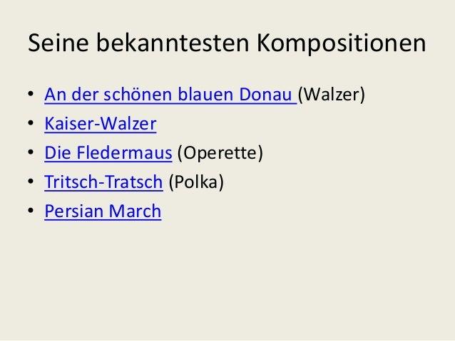 Seine bekanntesten Kompositionen • An der schönen blauen Donau (Walzer) • Kaiser-Walzer • Die Fledermaus (Operette) • Trit...