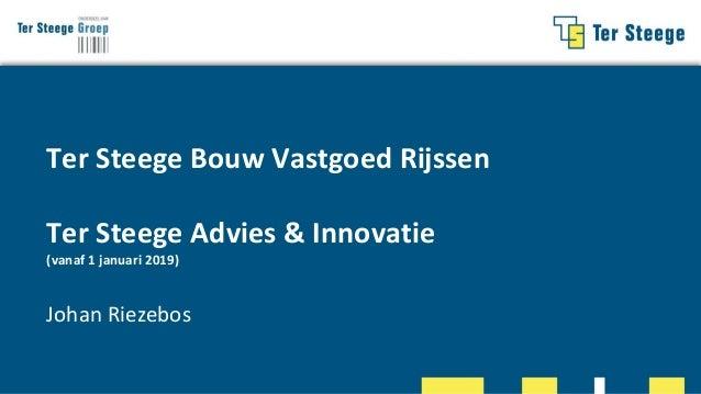 Ter Steege Bouw Vastgoed Rijssen Ter Steege Advies & Innovatie (vanaf 1 januari 2019) Johan Riezebos