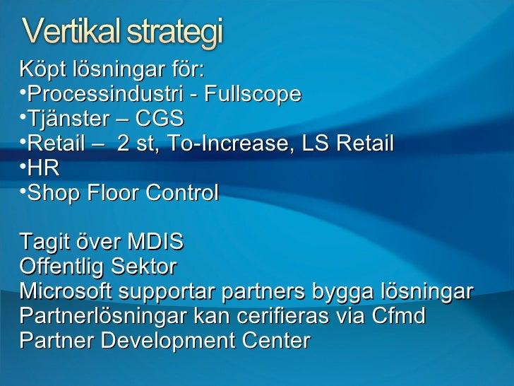 <ul><li>Köpt lösningar för:  </li></ul><ul><li>Processindustri - Fullscope </li></ul><ul><li>Tjänster – CGS </li></ul><ul>...