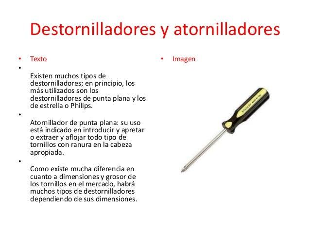 Destornilladores y atornilladores • •  •  •  Texto  Existen muchos tipos de destornilladores; en principio, los más utiliz...